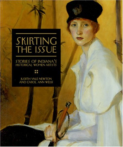 Skirting the Issue: Stories of Indiana's Historical Women Artists: Newton, Judith Vale; Weiss,...