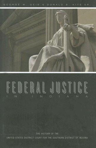 Federal Justice in Indiana: The History of the United States District Court of the Southern Distr...