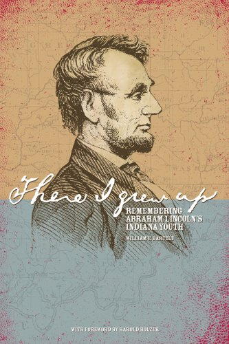 There I Grew Up: Remembering Abraham Lincoln's Indiana Youth
