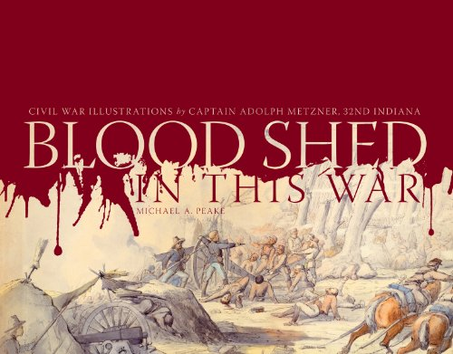 9780871952691: Blood Shed in This War: Civil War Illustrations by Captain Adolph Metzner, 32nd Indiana