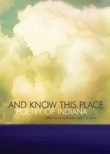 And Know This Place: Poetry of Indiana: Jenny Kander, C.