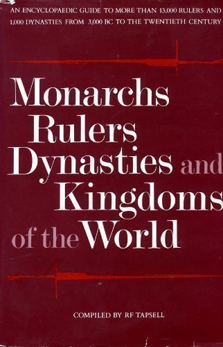 9780871961211: Monarchs, Rulers, Dynasties and Kingdoms of the World: An Encyclopaedic Guide to More Than 13,000 Rulers and 1,000 Dynasties from 3,000 Bc to the 20