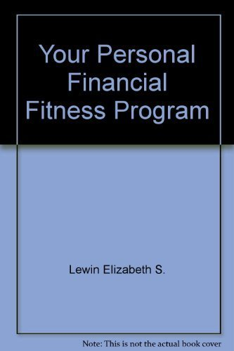Your Personal Financial Fitness Program: Lewin, Elizabeth S.