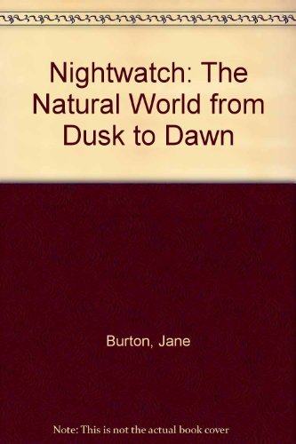 Nightwatch: The Natural World from Dusk to: Burton, Jane and