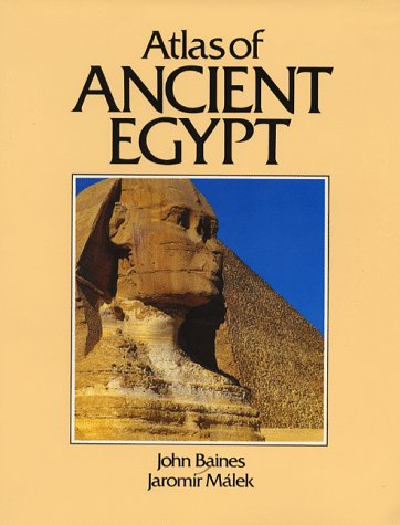 Atlas of Ancient Egypt (Cultural Atlas of): John Baines, Jaromir