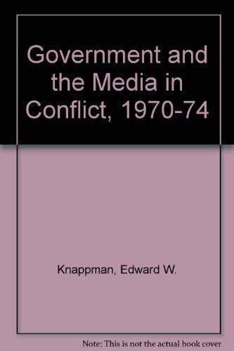 9780871963567: Government and the Media in Conflict, 1970-74