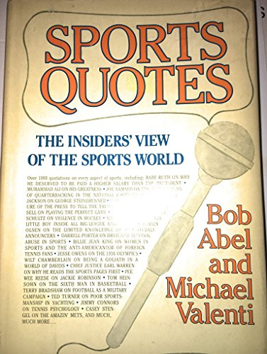 Sports Quotes: The Insider's View of the Sports World: Abel, Bob; Valenti, Michael