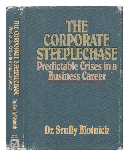 9780871968401: The Corporate Steeplechase: Predictable Crises in a Business Career