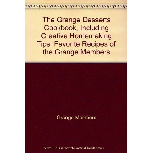 9780871970541: The Grange desserts cookbook, including creative homemaking tips;: Favorite recipes of the Grange members