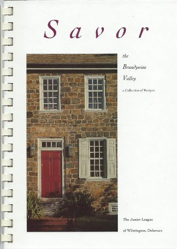 Savor the Brandywine Valley, A Collection of Recipes From The Junior League of Wilmington, Delaware...