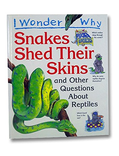 I Wonder Why Snakes Shed Thier Skin and Other Questions About Reptiles (9780871974532) by Ganeri, Anita
