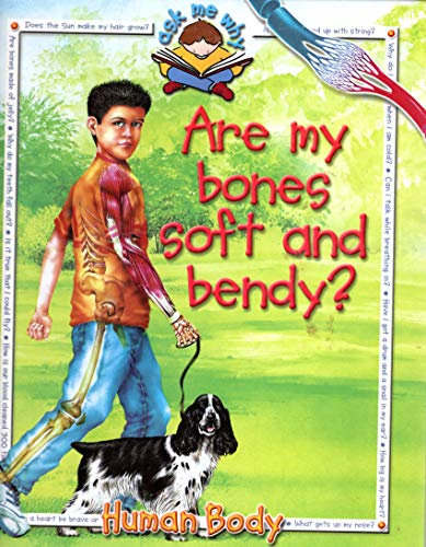 9780871974891: Are My Bones Soft and Bendy? (Ask Me Why: Human Body)