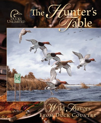The Hunter's Table : Wild Flavors from Duck Country