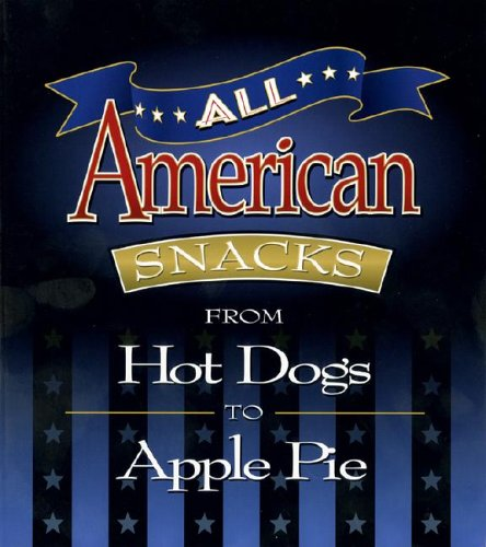 9780871978370: Title: All American Snacks From Hot Dogs to Apple Pie