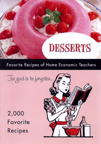 DESSERTS TOO GOOD TO BE FORGOTTEN: Favorite Recipes of Home Economic Teachers
