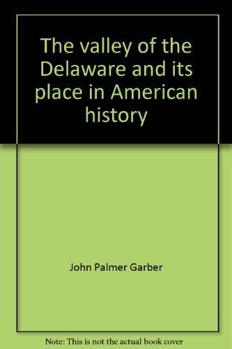 9780871985064: The valley of the Delaware and its place in American history (Keystone State historical publications series, no. 6)