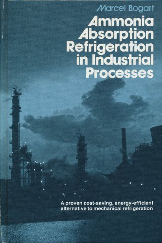Ammonia absorption refrigeration in industrial processes: Bogart, Marcel