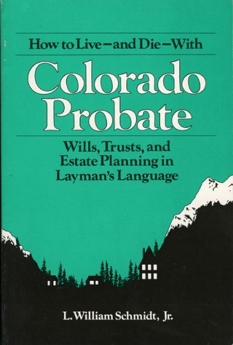 9780872011182: How to Live-and Die-With Colorado Probate: Wills, Trusts, and Estate Planning in Layman's Language