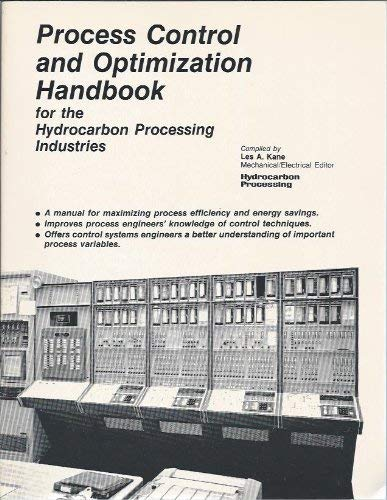 Process Control and Optimization Handbook for the: Kane, Les A.