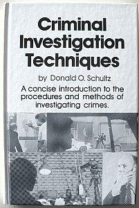 Criminal Investigation Techniques: Schultz, Donald O.