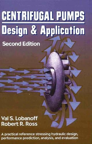 Centrifugal Pumps: Design and Application, Second Edition: Val S. Lobanoff,