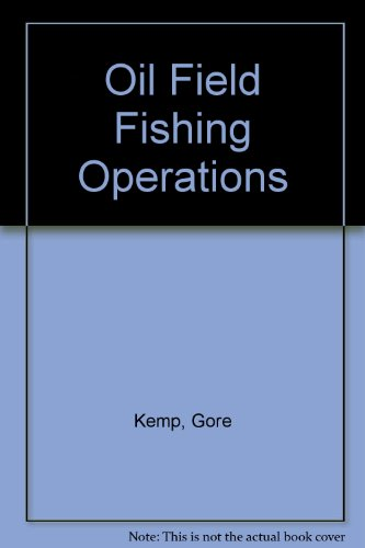 Oilwell Fishing Operations: Tools and Techniques: Kemp, Gore