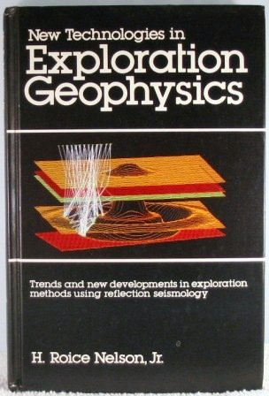 New Technologies in Exploration Geophysics: Nelson, H. Roice