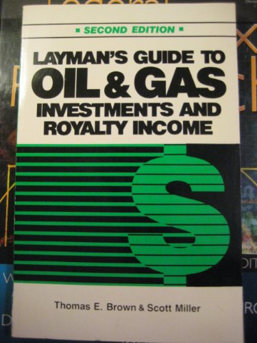 Layman's Guide to Oil & Gas Investments and Royalty Income (9780872013414) by Thomas Edward Brown; Scott Miller
