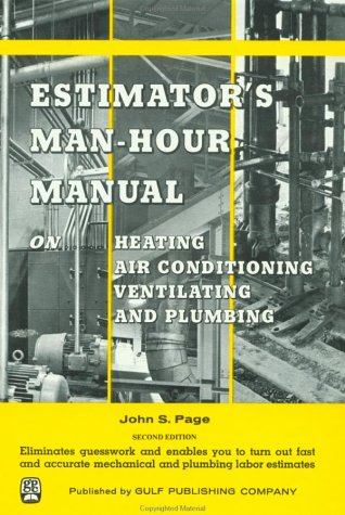 Estimator's Man-Hour Manual on Heating, Air Conditioning, Ventilating, and Plumbing, Second Edition (Man-Hour Manuals) (0872013642) by John S. Page