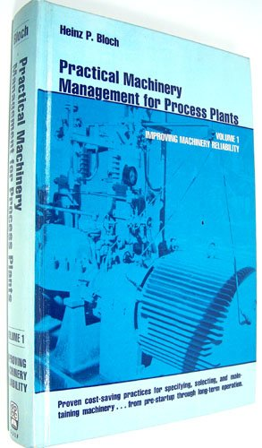 9780872013766: Practical Machinery Management for Process Plants: Improving Machinery Reliability v. 1