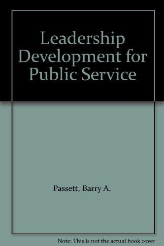 Leadership Development for Public Service: Passett, Barry A.
