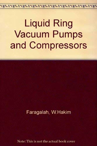 9780872014381: Liquid Ring Vacuum Pumps and Compressors: Applications and Principles of Operation