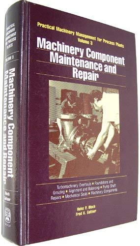 9780872014534: Machinery Component Maintenance and Repair (PRACTICAL MACHINERY MANAGEMENT FOR PROCESS PLANTS)
