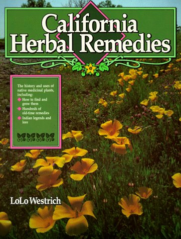 California Herbal Remedies: The History and Uses of Native Medicinal Plants: Westrich, LoLo
