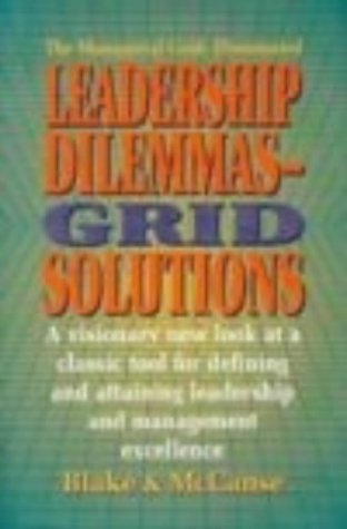 blake and mccanse grid Convergent validity of conflict management and leadership constructs was qualitatively assessed ruble and thomas' theory of dimensions of conflict and its management was compared to blake and mccanse's leadership grid and fiedler's contingency model.