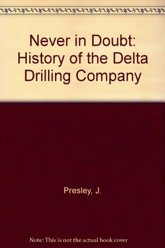 9780872015814: Never in Doubt: A History of Delta Drilling Company