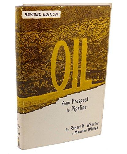 Oil--from prospect to pipeline: Wheeler, Robert R