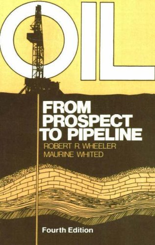 9780872016354: Oil: From Prospect to Pipeline (Oil: An Overview of the Petroleum Industry)