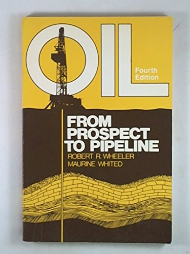 9780872016361: Oil: From Prospect to Pipeline (5th ed.)