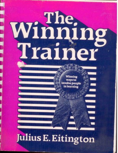 9780872016576: Title: The winning trainer Winning ways to involve people