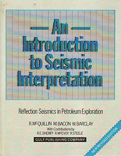An Introduction to Seismic Interpretation: Reflection Seismics: McQuillin, R.; Bacon,