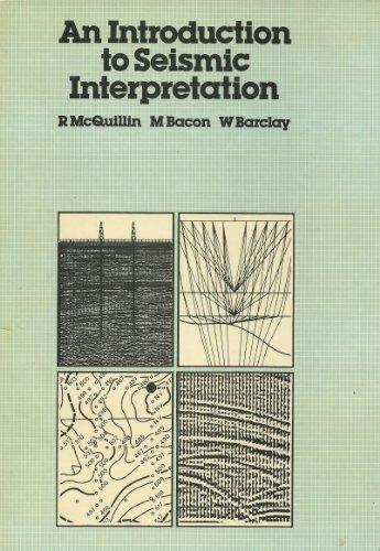 An Introduction to Seismic Interpretation: McQuillin, R.; Bacon,