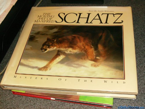 The Moving Art of Manfred Schatz (Masters of the Wild) (9780872018174) by Wieland, Terry; Schatz, Manfred