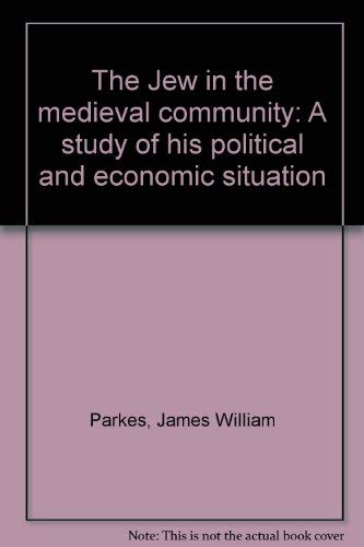 9780872030596: The Jew in the medieval community: A study of his political and economic situation