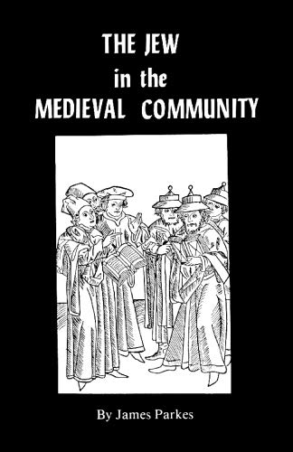 The Jew in the Medieval Community (Judaic Studies Library): James Parkes