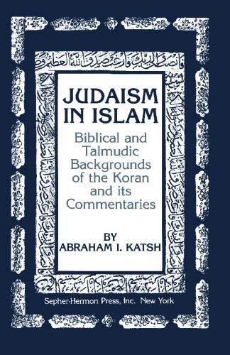 Judaism in Islam: Biblical and Talmudic Backgrounds: Katsh, Abraham I