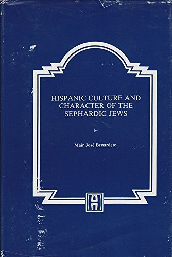 Hispanic Culture and Character of the Sephardic: Benardete, Mair Jose.