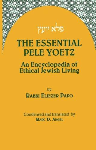 9780872031692: The Essential Pele Yoetz: An Encyclopedia of Ethical Jewish Living