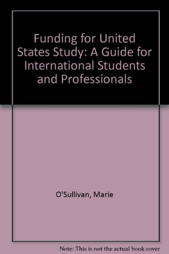 Funding for United States Study: A Guide for International Students and Professionals (0872063356) by O'Sullivan, Marie; Steen, Sara