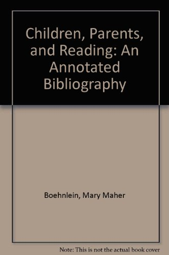 Children, Parents, and Reading: An Annotated Bibliography: Boehnlein, Mary Maher